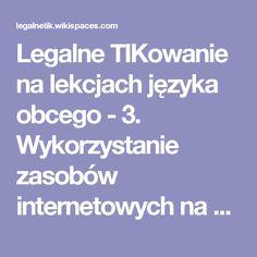 Legalne TIKowanie na lekcjach języka obcego - 3. Wykorzystanie zasobów internetowych na zajęciach językowych