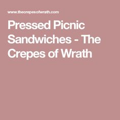 Pressed Picnic Sandwiches - The Crepes of Wrath