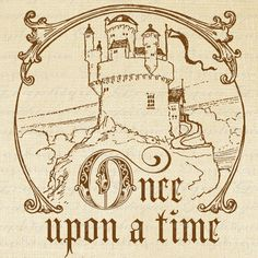 """""""Once Upon a time"""" [illustration with fancy text and a castle in the background]"""