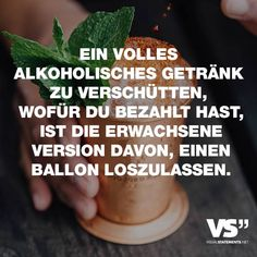 Visual Statements®️ Ein volles alkoholisches Getränk zu verschütten, wofür du bezahlt hast, ist die erwachsene Version davon, einen Ballon loszulassen. Sprüche / Zitate / Quotes / Spaß / lustig / witzig / Fun / Lachen / Humor