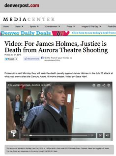 Video: For James Holmes, Justice is Death from Aurora Theatre Shooting  Posted Apr 01, 2013 | http://photos.denverpost.com/2013/04/01/video-for-james-holmes-justice-is-death-from-aurora-theatre-shooting/