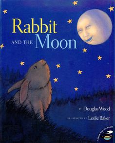 """Rabbit and the Moon by Douglas Wood. Inspired by a Native American legend, the story has a certain magic to it that lends itself to both bedtime and play. It encourages dreaming big and never giving up. And there is simply nothing more precious in my world than my 3-year-old son whispering """"Please take Rabbit to moon,"""" when he reads it to himself."""