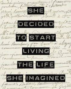 She decided to start living the life she'd imagined.