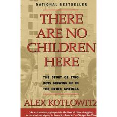 """""""There Are No Children Here: The Story of Two Boys Growing Up in the Other America"""" Alex Kotlowitz"""