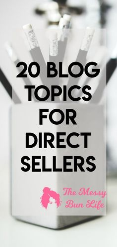 20 blog topics for direct sellers #directsales #paisleyraye #lularoe