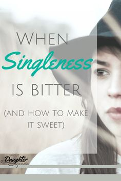 Does singleness need to make us bitter or can we experience its sweetness? Read how we can God's grace and strength can help us in our season of singleness. Singleness Is Bitter II Single Daughter Serving