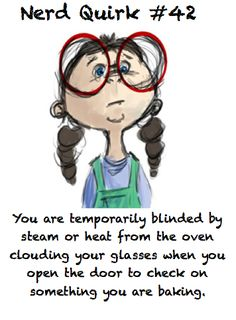 Or, you spent every winter morning of middle school standing in the -40*F arctic waiting for the bus and then, the minute you stepped onto the bus, your specs clouded over and you couldn't see your way to your seat. Yep. Completely.