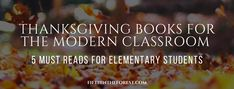 Blog post collection of Thanksgiving Books for the Modern Classroom: 5 Must Reads for Elementary Students. Thank You, Sarah, Sarah Gives Thanks, Molly's Pilgrim, Duck for Turkey Day, Thanksgiving with Me. Inclusive read alouds, diverse reads, diverse education. #diversity #diversebooks #inclusiveeducation #diverseeducation #thanksgivingbooks #readingteacher #thanksgivingclassroom #iteachfifth #iteachthird #iteachfourth #teacherspayteachers @teacherspayteachers #upperelementary #iteachreading Elementary Teacher, Upper Elementary, Modern Classroom, Thanksgiving Books, Inclusive Education, Teacher Created Resources, 5th Grades, Teaching Reading, Read Aloud