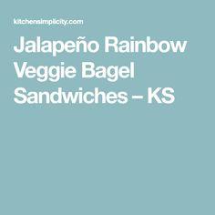 Jalapeño Rainbow Veggie Bagel Sandwiches – KS
