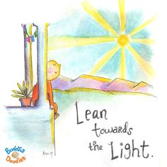 Lean towards the light. Buddha doodle by Baby Buddha, Little Buddha, Buddah Doodles, Light Of Life, Hello Sunshine, Mind Body Soul, Quotable Quotes, Art Quotes, Qoutes