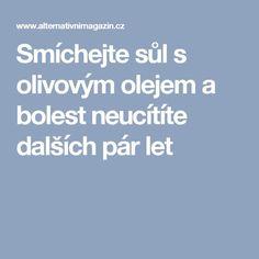 Smíchejte sůl s olivovým olejem a bolest neucítíte dalších pár let Bolet, Nordic Interior, Life Is Good, Food And Drink, Let It Be, Health, Ursula, Forks, Plants