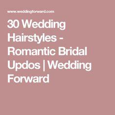 30 Wedding Hairstyles - Romantic Bridal Updos | Wedding Forward
