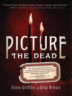 Picture the Dead Adele Griffin, Lisa Brown 9781402237126 A ghost will find his way home. Jennie Lovells life is the very picture of love and loss. First she is orphaned and forced to live at the mercy of her stingy, indifferent relatives. Books To Read, My Books, Read 180, Holly Black, Reading Challenge, Children's Literature, Ghost Stories, Love Pictures, Historical Fiction