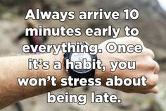 Always be punctual, Always be on time.  Make a habit of arriving 10 minutes earlier. You will never be stressed about  being late.