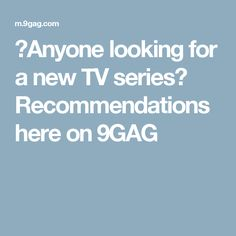 📌Anyone looking for a new TV series? Recommendations here on 9GAG