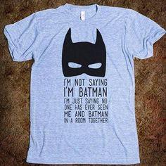 Not Saying I'm Batman Or Anything...