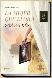 La Mujer Que Llora de Zoé Valdés. Premio Azorín de Novela 2013