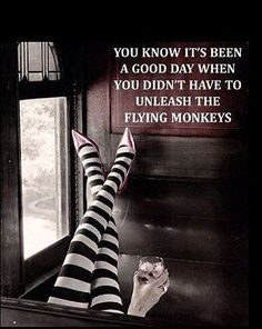 TRUE. FlyingMonkeys...Love this!!