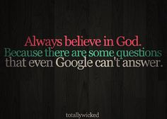 god funny saying | believe, funny, god, google, questions, quote - inspiring picture on ...