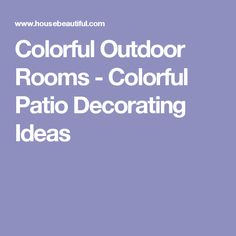 Colorful Outdoor Rooms - Colorful Patio Decorating Ideas