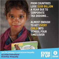 Poor countries lose $100 billion a year due to corporate tax dodging. That's enough to get every child into school four times over.  It's time to #EvenItUp! http://act.oxfam.org/international #wef15 #poverty #development #education
