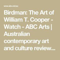 Birdman: The Art of William T. Cooper - Watch - ABC Arts   Australian contemporary art and culture reviews, news & videos