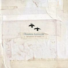 Olafur Arnalds  CD Cover Variations of Static how I love him! His work Found Songs is fantastic too!