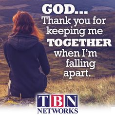 God... thank you for keeping me together when I'm falling apart.