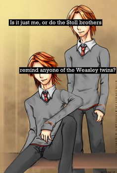 The Stoll brothers really do remind me of the Weasley twins... Please do not let this end for them the same way it did for Fred and George!!!
