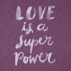 Get in touch with your superpowers. #Love