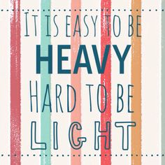 It is easy to be heavy; hard to be light. #happiness #quotes