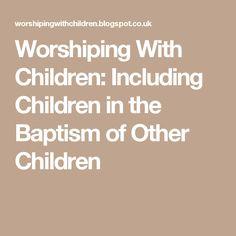 Worshiping With Children: Including Children in the Baptism of Other Children Infants, Worship, Children, Kids, Kids, Newborns, Babys, Toddlers, Child