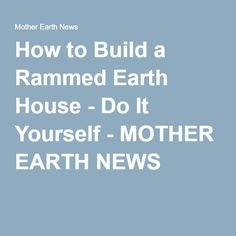 How to get a building permit to build a new home small home big how to build a rammed earth house do it yourself solutioingenieria Image collections