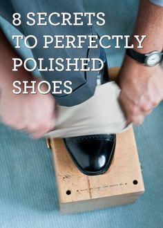 8 Secrets to Perfectly Polished Shoes #mens #grooming #tips