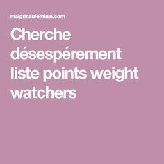 Cherche désespérement liste points weight watchers