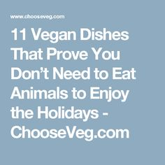 11 Vegan Dishes That Prove You Don't Need to Eat Animals to Enjoy the Holidays - ChooseVeg.com