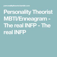 Personality Theorist MBTI/Enneagram - The real INFP - The real INFP