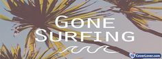 Gone Surfing - cover photos for Facebook - Facebook cover photos - Facebook cover photo - cool images for Facebook profile - Facebook Covers - FBcoverlover.com/maker