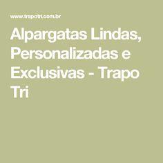 Alpargatas Lindas, Personalizadas e Exclusivas - Trapo Tri