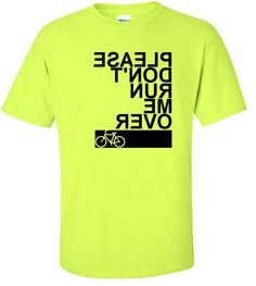 Please Don't Run Me Over Bicycle T-Shirt Cyclist Mountain Bike Riding Funny Humor Gift Idea For The Cyclist In Your Life- Bright Neon Safety Green / Black. $32.50, via Etsy.