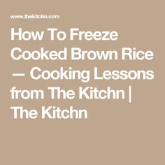 How To Freeze Cooked Brown Rice — Cooking Lessons from The Kitchn | The Kitchn