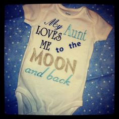 My Aunt Loves Me To The Moon And Back. $18.00, via Etsy..   I think this is a must for my sister. She is going baby crazy.