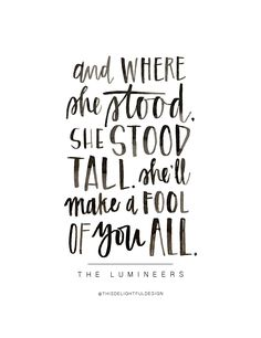 The Lumineers | Stood Tall | Lyrics | ink | Faith | Hand Lettered | Lettering | Watercolor | Typography | Inspirational Quotes || This Delightful Design by Katie Clark