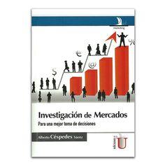 Investigación de Mercados. Para una mejor toma de decisiones – Alberto Céspedes Sáenz – Ediciones de la U www.librosyeditores.com Editores y distribuidores.