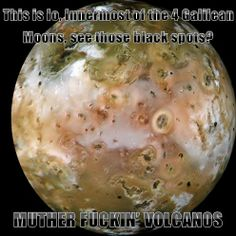 There are so many active Volcanoes on Io that 80% the landscape changes completely every 3 months.