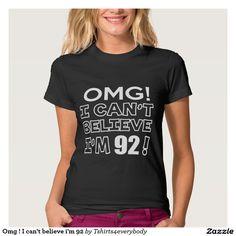 Omg ! I can't believe i'm 92 Shirts