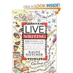 Live Writing: Breathing Life into Your Words    suggested in Writing Workshop by Ralph Fletcher and JoAnn Portalupi