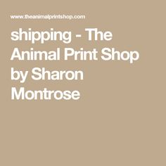 shipping  - The Animal Print Shop by Sharon Montrose
