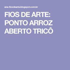 FIOS DE ARTE: PONTO ARROZ ABERTO TRICÔ