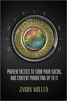 Welcome to the Funnel: Proven Tactics to Turn Your Social Media and Content Marketing up to 11: Amazon.de: Jason A Miller: Fremdsprachige Bücher